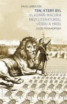Ten, který byl. Vladimír Macura mezi literaturou, vědou a hrou. Úvod povahopisný.